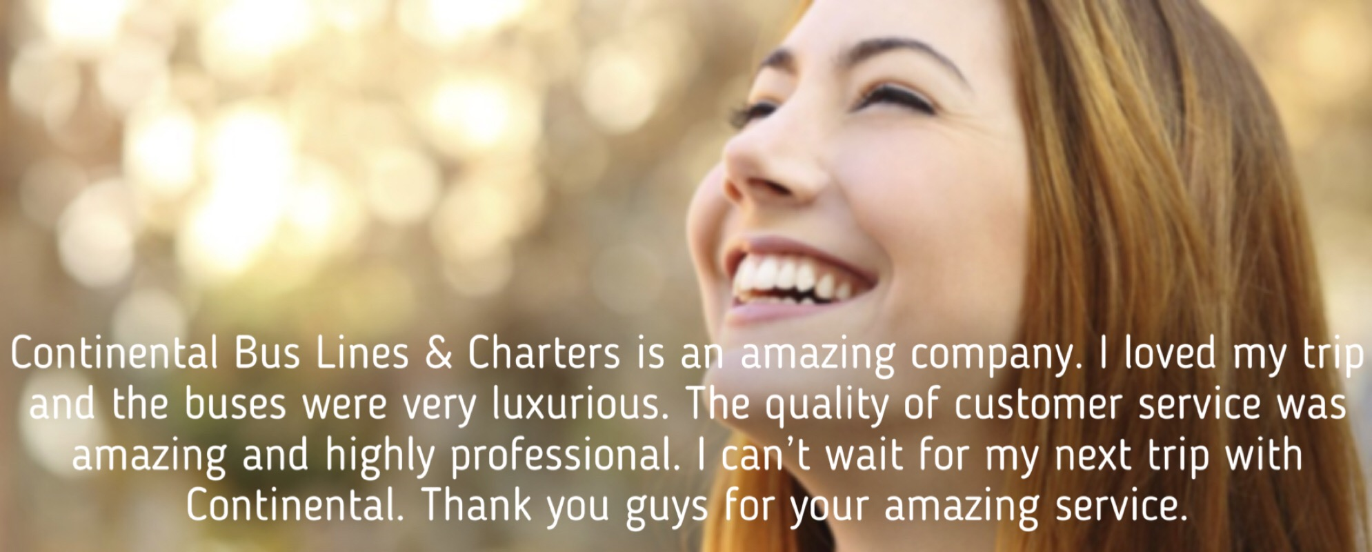 Continental Charters Positive Review Photo. Amazing Company, I loved my trip on the luxurious buses. Their customer service was amazing and highly professional. Can't wait for my next trip with Continental! Smiling happy lady